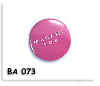 เข็มกลัดกลมปั๊มพิมพ์ภาพ MANAMI ของพรีเมี่ยมสั่งผลิตตามแบบ เข็มกลัดกลมปั๊ม เข็มกลัด ของพรีเมี่ยม ของชำร่วย ของที่ระลึก ของแจก ของแถม ของขวัญ ของแจกปีใหม่ ของขวัญวันเกิดพนักงาน  ของแจกพนักงาน ของแจกลูกค้า สินค้าพรีเมี่ยม ของแจกงานเกษียณ ของชำร่วยงานขึ้นบ้านใหม่